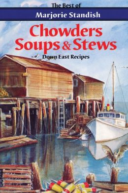 Chowders, Soups, and Stews: The Best of Marjorie Standish