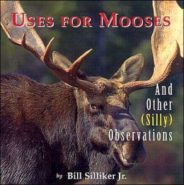 Uses for Mooses and Other (Silly) Observations