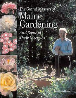 Grand Masters of Maine Gardening: And Some of Their Disciples