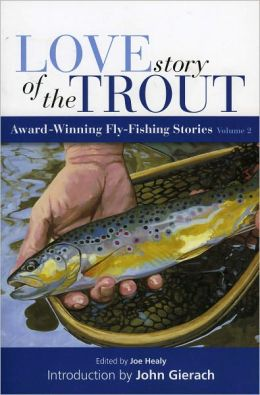 Love Story of the Trout, Volume 2: More Award Winning Fly Fishing Stories