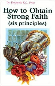 How to Obtain Strong Faith: Six Principles