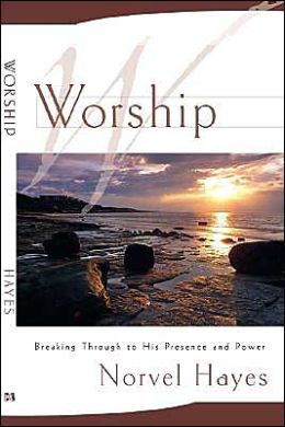 Worship: Breaking Through to His Presence and Power