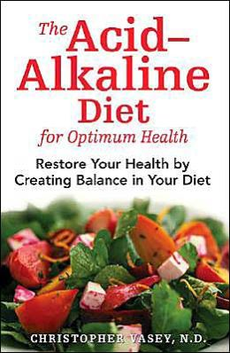 The Acid Alkaline Diet for Optimum Health: Restore Your Health by Creating Balance in Your Diet