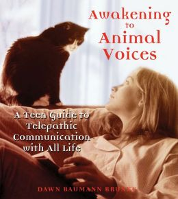 Awakening to Animal Voices: A Teen Guide to Telepathic Communication with All Life