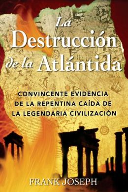 La Destruccion de la Atlantida: Convincente evidencia de la repentina caida de la legendaria civilizacion