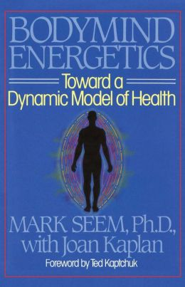 Bodymind Energetics: Toward a Dynamic Model of Health