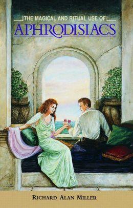 The Magical and Ritual Use of Aphrodisiacs
