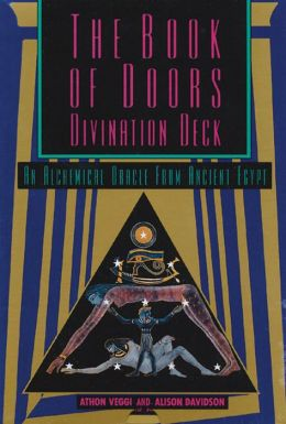 The Book of Doors Divination Deck: An Alchemical Oracle from Ancient Egypt Athon Veggi and Alison Davidson
