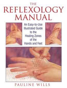 The Reflexology Manual: An Easy-to-Use Illustrated Guide to the Healing Zones of the Hands and Feet Pauline Wills