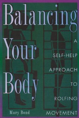Balancing Your Body: A Self-Help Approach to Rolfing Movement