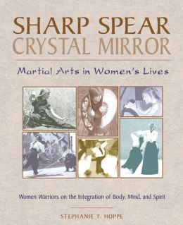 Sharp Spear, Crystal Mirror: Martial Arts in Women's Lives