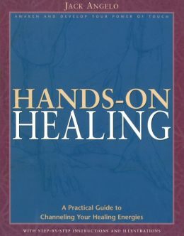 Hands-on Healing: A Practical Guide to Channeling Your Healing Energies