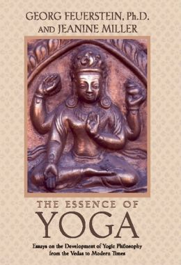 The Essence of Yoga: Essays on the Development of Yogic Philosophy from the Vedas to Modern Times