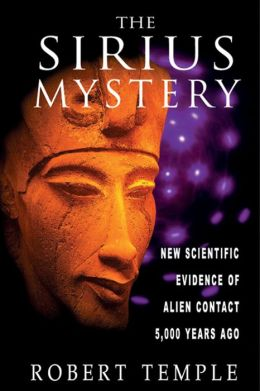The Sirius Mystery: New Scientific Evidence of Alien Contact 5,000 Years Ago