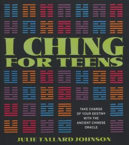 I Ching for Teens: Take Charge of Your Destiny with the Ancient Chinese Oracle