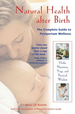 Natural Health after Birth: The Complete Guide to Postpartum Wellness