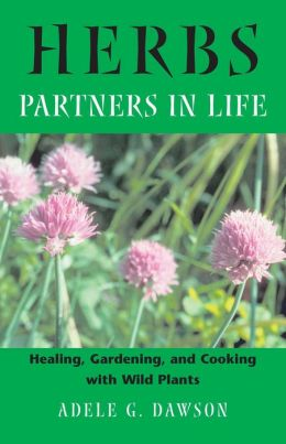 Herbs: Partners in Life: Healing, Gardening, and Cooking with Wild Plants