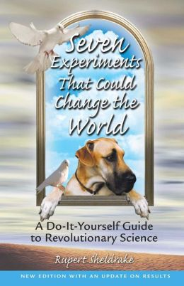 Seven Experiments That Could Change the World: A Do-It-Yourself Guide to Revolutionary Science