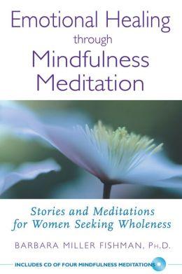 Emotional Healing through Mindfulness Meditation: Stories and Meditations for Women Seeking Wholeness