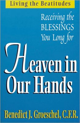 Heaven in Our Hands: Receiving the Blessings You Long For