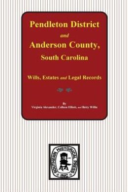 Pendleton District and Anderson County, S. C. Wills, Estates and Legal Records, 1793 to 1857