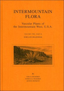 Intermountain Flora: Vascular Plants of the Intermountain West, U.S.A.: Subclass Dilleniidae (Volume 2, Part B)