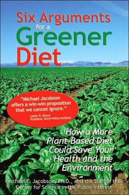 Six Arguments for a Greener Diet: How a More Plant-Based Diet Could Save Your Health and the Environment