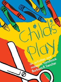 Child's Play: An Activities and Materials Handbook