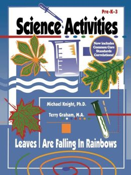 Science Activities Pre-K-3: The Leaves Are Falling in Rainbows