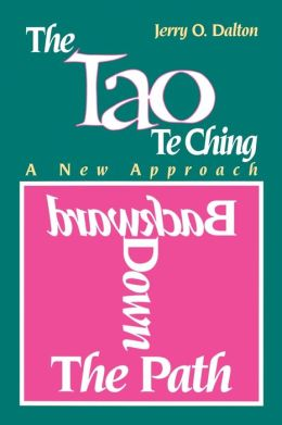 The Tao Te Ching: A New Approach to: Backward Down the Path