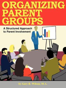Organizing Parent Groups: A Structured Approach to Parent Involvment