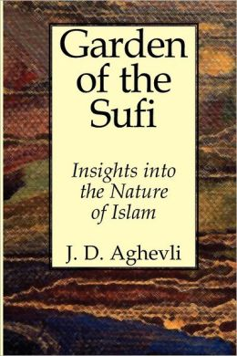 Garden of the Sufi: Insights into the Nature of Islam