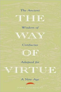Way of Virtue: The Ancient Wisdom of Confucius Adapted for a New Age
