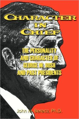 Character in Chief: Personality and Character of George W. Bush and past Presidents