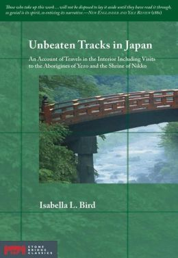 Unbeaten Tracks in Japan: An Account of Travels in the Interior Including Visits to the Aborigines of Yezo and the Shrine of N
