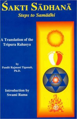 Sakti Sadhana: Steps to Samadhi: A Translation of the Tripura Rahasya