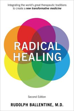 Radical Healing, second edition: Integrating the World's Great Therapeutic Traditions to Create a New Transformative Medicine