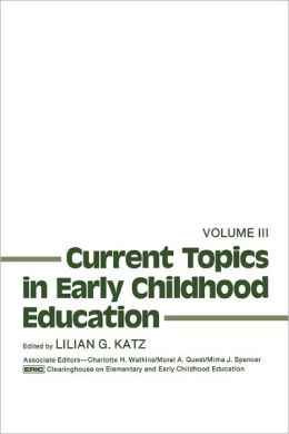 Current Topics in Early Childhood Education, Volume 3