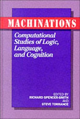 Machinations: Computational Studies of Logic, Language and Cognition