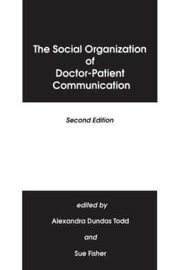 The Social Organization of Doctor-Patient Communication