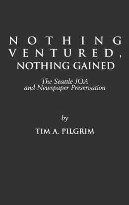Nothing Ventured, Nothing Gained: The Seattle JOA and Newspaper Preservation