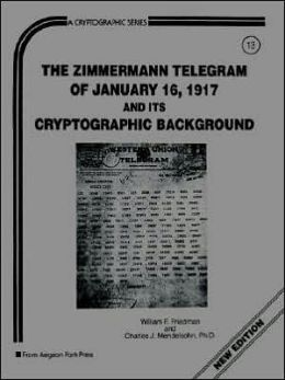 Zimmermann Telegram of January Sixteenth, Nineteen-Hundred Seventeen, and Its Cryptographic Background