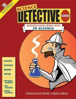 Science Detective Beginning: Higher-Order Thinking. Reading, and Writing in Science