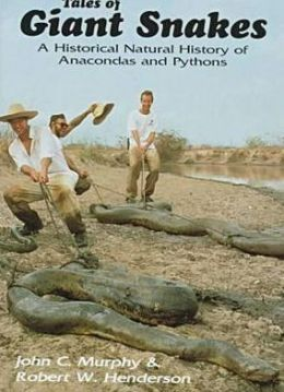 Tales of Giant Snakes : A Historical Natural History of Anacondas and Pythons