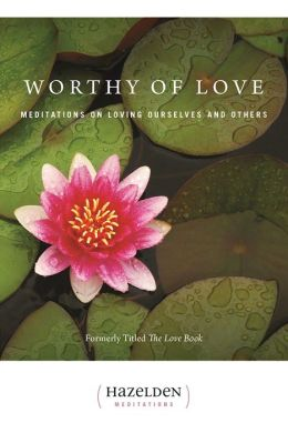 Worthy of Love : Meditations on Loving Ourselves and Others