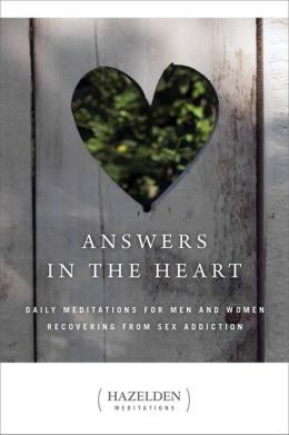 Answers in the Heart: Daily Meditations for Men and Women Recovering from Sex Addiction (Hazelden Meditations Series)