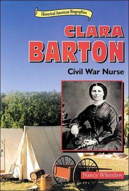 Clara Barton: Civil War Nurse