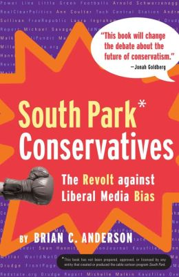 South Park Conservatives: The Revolt Against Liberal Media Bias