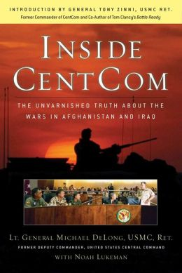 Inside CentCom: The Unvarnished Truth about the War in Afghanistan and Iraq