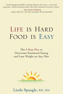 Life is Hard, Food is Easy: The 5-Step Plan to Overcome Emotional Eating and Loose Weight on Any Diet